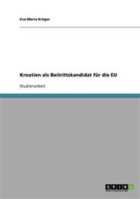 Kroatien ALS Beitrittskandidat Fur Die Eu