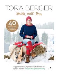 Strikk med Tora; 40 herlige strikkeprosjekter til hele familien