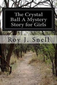 The Crystal Ball a Mystery Story for Girls