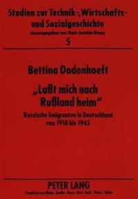 -Lasst Mich Nach Russland Heim-: Russische Emigranten in Deutschland Von 1918 Bis 1945