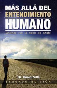 Mas Alla del Entendimiento Humano: Viviendo Con La Mente de Cristo