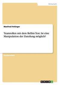 Teamrollen Mit Dem Belbin Test. Ist Eine Manipulation Der Zuteilung Moglich?