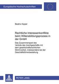 Rechtliche Interessenkonflikte Beim Willensbildungsprozess in Der Gmbh: Das Zusammenspiel Des Verbots Des Insichgeschaefts Mit Dem Gesellschaftsrechtl