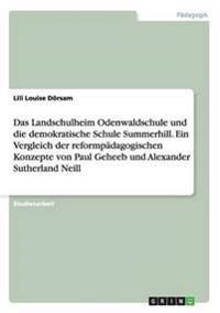 Das Landschulheim Odenwaldschule und die demokratische Schule Summerhill. Ein Vergleich der reformpädagogischen Konzepte von Paul Geheeb und Alexander Sutherland Neill