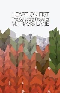Heart on Fist: The Selected Prose of M. Travis Lane