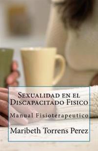 Sexualidad En El Discapacitado Fisico: Manual Fisioterapeutico