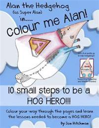 Alan the Hedgehog - Hog Hero Colouring Book: Alan the Hedgehog (as Super Alan) In: Colour Me Alan