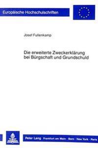 Die Erweiterte Zweckerklaerung Bei Buergschaft Und Grundschuld: Auslegung Und Wirksamkeit Unter Besonderer Beruecksichtigung Von 9 Agbg