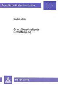 Grenzueberschreitende Drittbeteiligung: Eine Untersuchung Ueber Die Formen Unfreiwilliger Drittbeteiligung in Europa Und Den Vereinigten Staaten Von A