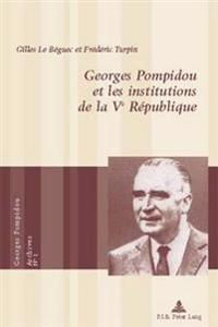 Georges Pompidou Et Les Institutions de la Ve Republique = Georges Pompidou Et Les Institutions de La Ve Republique