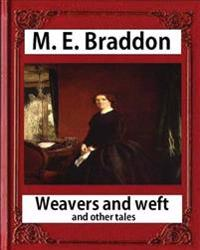 Weavers and Weft; And Other Tales (1876), by M. E. Braddon (Novel): Weavers and Weft by Mary Elizabeth Braddon