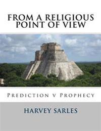 From a Religious Point of View: Prediction V Prophecy