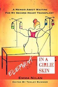 Elephant in a Girlie Skin: A Memoir about Waiting for My Second Heart Transplant
