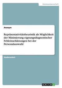 Reprasentativitatsheuristik ALS Moglichkeit Der Minimierung Eignungsdiagnostischer Fehleinschatzungen Bei Der Personalauswahl