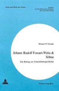 Johann Rudolf Forcart-Weiss & Soehne: Ein Beitrag Zur Unternehmergeschichte