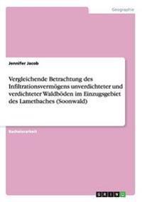 Vergleichende Betrachtung Des Infiltrationsvermogens Unverdichteter Und Verdichteter Waldboden Im Einzugsgebiet Des Lametbaches (Soonwald)