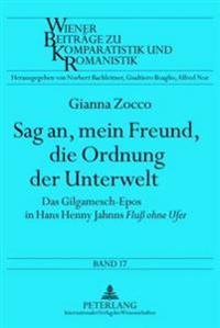 Sag An, Mein Freund, Die Ordnung Der Unterwelt: Das Gilgamesch-Epos in Hans Henny Jahnns «fluß Ohne Ufer»