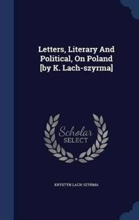 Letters, Literary and Political, on Poland [By K. Lach-Szyrma]