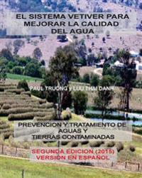El Sistema Vetiver Para Mejorar La Calidad Agua: Prevencion y Tratamiento de Aguas y Suelos Contaminados