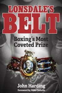 Lonsdale's Belt: Boxing's Most Coveted Prize