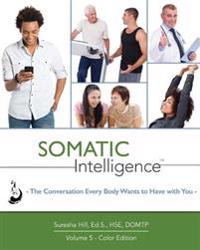 Somatic Intelligence: The Conversation Every Body Wants to Have with You