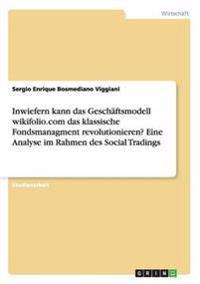 Inwiefern Kann Das Geschaftsmodell Wikifolio.com Das Klassische Fondsmanagment Revolutionieren? Eine Analyse Im Rahmen Des Social Tradings