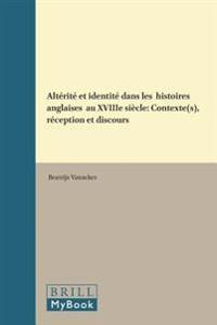 Altérité Et Identité Dans Les « Histoires Anglaises » Au Xviiie Siècle: Contexte(s), Réception Et Discours