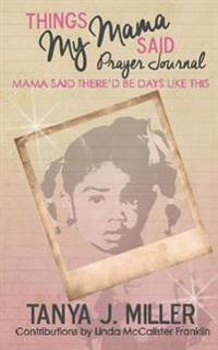 Things My Mama Said Prayer Journal: Mama Said There'd Be Days Like This