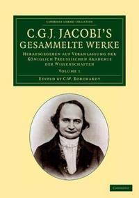 C. G. J. Jacobi's Gesammelte Werke