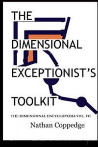 The Dimensional Exceptionist's Toolkit: The Subtle Treatise on Exceptions, Pseudology, Semiology, and Philosophical Logistics; The Dimensional Encyclo