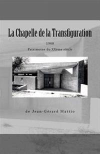 La Chapelle de La Transfiguration, Patrimoine Du Xxeme Siecle, 1968, de Jean-Gerard Mattio