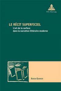 Le Recit Superficiel: L'Art de la Surface Dans La Narration Litteraire Moderne