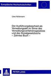 Der Ausfuehrungsbescheid ALS Verwaltungsakt Im Sinne Des Verwaltungsverfahrensgesetzes Und Des Sozialgesetzbuchs - Zehntes Buch -