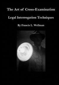 The Art of Cross-Examination: Legal Interrogation Techniques