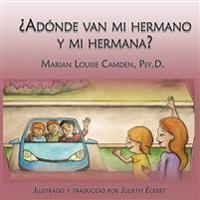 Adonde Van Mi Hermano y Mi Hermana?: Una Historia Para Ninos Pequenos En Familias Mezcladas