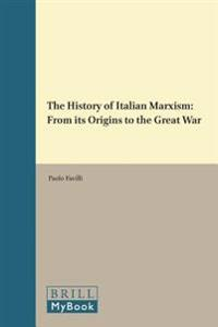The History of Italian Marxism: From Its Origins to the Great War