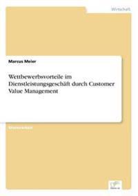 Wettbewerbsvorteile Im Dienstleistungsgeschaft Durch Customer Value Management
