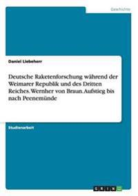 Deutsche Raketenforschung Wahrend Der Weimarer Republik Und Des Dritten Reiches. Wernher Von Braun. Aufstieg Bis Nach Peenemunde