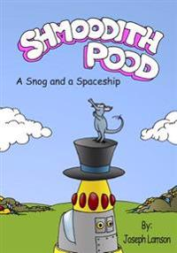 Shmoodith Pood: A Snog and a Spaceship