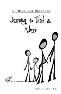 Of Mice and Children: Learning to Think & to Love