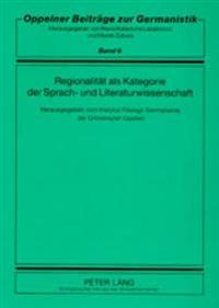 Regionalitaet ALS Kategorie Der Sprach- Und Literaturwissenschaft: Herausgegeben Vom Instytut Filologii Germanskiej Uniwersytetu Opolskiego