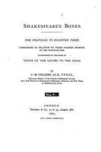 Shakespeare's Bones, the Proposal to Disinter Them