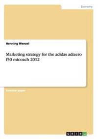 Marketing Strategy for the Adidas Adizero F50 Micoach 2012