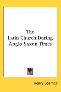 The Latin Church During Anglo Saxon Times