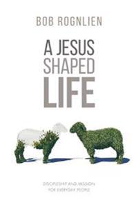 A Jesus-Shaped Life
