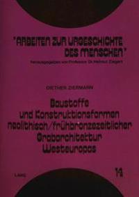 Baustoffe Und Konstruktionsformen Neolithisch/Fruehbronzezeitlicher Grabarchitektur Westeuropas