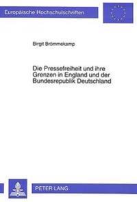 Die Pressefreiheit Und Ihre Grenzen in England Und Der Bundesrepublik Deutschland: Eine Vergleichende Darstellung in Verfassungsrechtlicher, Zivilrech