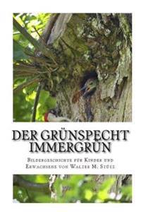Der Grunspecht Immergrun: Bildergeschichte Fur Kinder Und Erwachsene