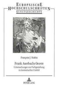 Frank Auerbachs Oeuvre: Untersuchungen Zur Farbgestaltung Im Kontextuellen Umfeld