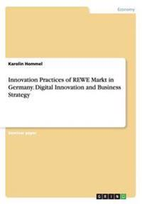 Innovation Practices of Rewe Markt in Germany. Digital Innovation and Business Strategy